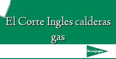 Comprar  &#160El Corte Ingles calderas gas
