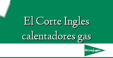 Comprar &#160El Corte Ingles calentadores gas