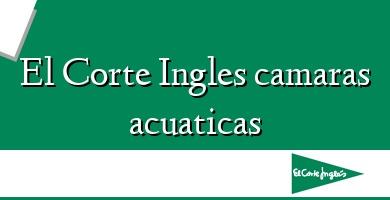 Comprar  &#160El Corte Ingles camaras acuaticas