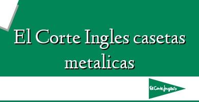Comprar  &#160El Corte Ingles casetas metalicas