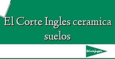 Comprar  &#160El Corte Ingles ceramica suelos