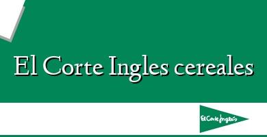 Comprar  &#160El Corte Ingles cereales