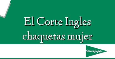 Comprar &#160El Corte Ingles chaquetas mujer