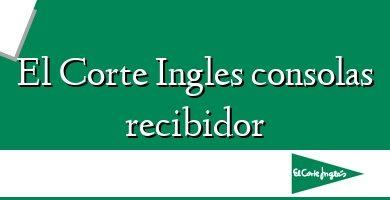 Comprar &#160El Corte Ingles consolas recibidor