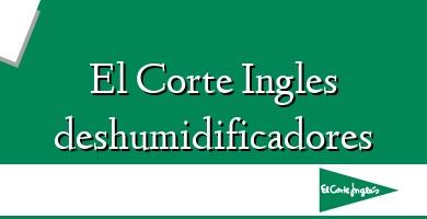 Comprar  &#160El Corte Ingles deshumidificadores