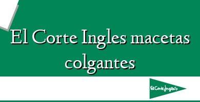 Comprar &#160El Corte Ingles macetas colgantes
