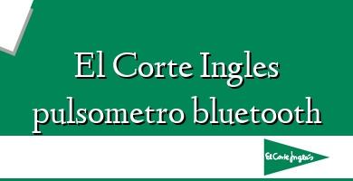 Comprar  &#160El Corte Ingles pulsometro bluetooth
