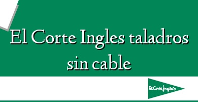 Comprar  &#160El Corte Ingles taladros sin cable
