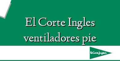 Comprar &#160El Corte Ingles ventiladores pie