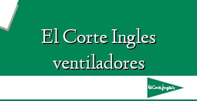 Comprar  &#160El Corte Ingles ventiladores