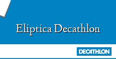 Comprar &#160Eliptica Decathlon