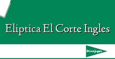 Comprar  &#160Eliptica El Corte Ingles