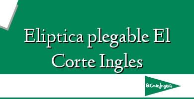Comprar &#160Eliptica plegable El Corte Ingles