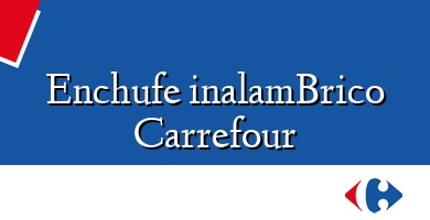 Comprar  &#160Enchufe inalamBrico Carrefour