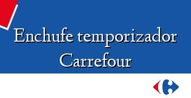 Comprar  &#160Enchufe temporizador Carrefour