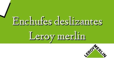 Comprar &#160Enchufes deslizantes Leroy merlin