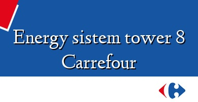 Comprar  &#160Energy sistem tower 8 Carrefour