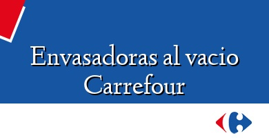 Comprar  &#160Envasadoras al vacio Carrefour