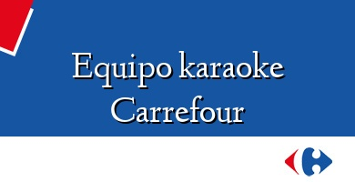 Comprar  &#160Equipo karaoke Carrefour