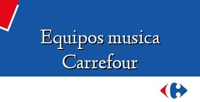 Comprar  &#160Equipos musica Carrefour