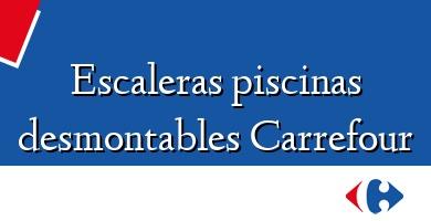 Comprar  &#160Escaleras piscinas desmontables Carrefour