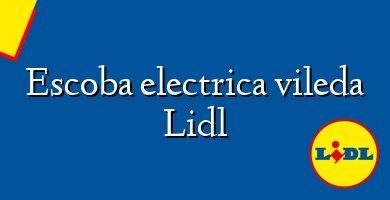 Comprar &#160Escoba electrica vileda Lidl