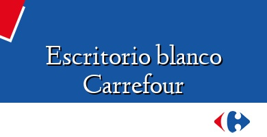 Comprar  &#160Escritorio blanco Carrefour