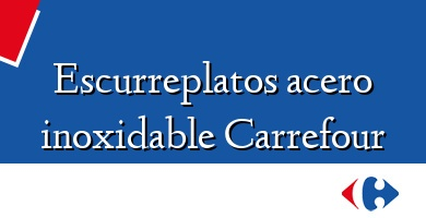 Comprar  &#160Escurreplatos acero inoxidable Carrefour