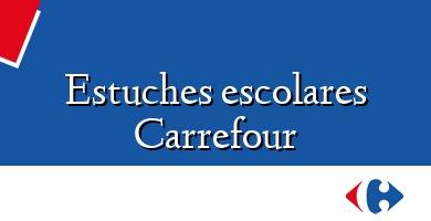 Comprar  &#160Estuches escolares Carrefour