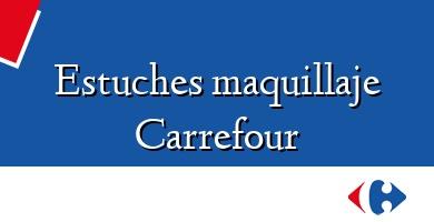 Comprar &#160Estuches maquillaje Carrefour
