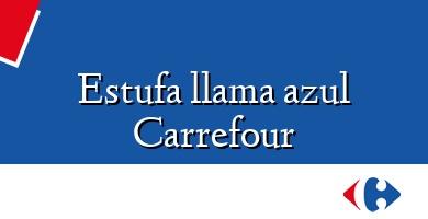 Comprar  &#160Estufa llama azul Carrefour