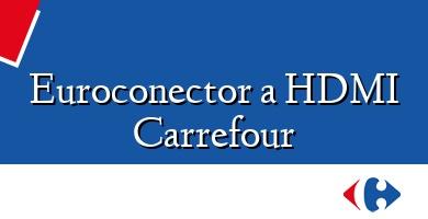 Comprar  &#160Euroconector a HDMI Carrefour