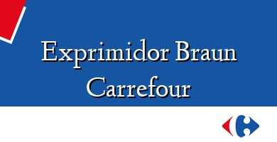 Comprar  &#160Exprimidor Braun Carrefour