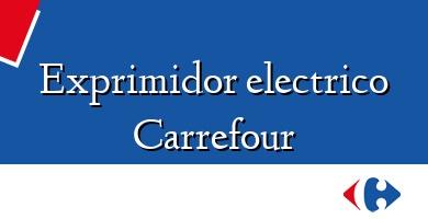 Comprar  &#160Exprimidor electrico Carrefour