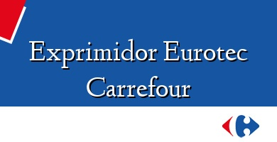 Comprar &#160Exprimidor Eurotec Carrefour