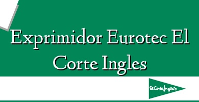 Comprar  &#160Exprimidor Eurotec El Corte Ingles