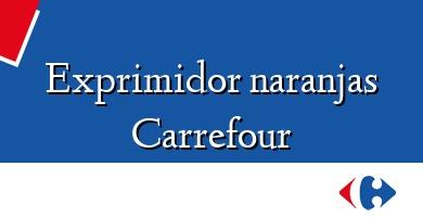 Comprar &#160Exprimidor naranjas Carrefour