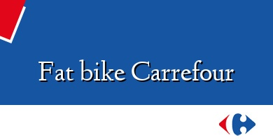 Comprar &#160Fat bike Carrefour