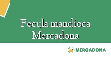 Comprar  &#160Fecula mandioca Mercadona