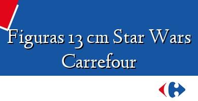 Comprar &#160Figuras 13 cm Star Wars Carrefour
