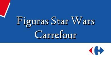 Comprar &#160Figuras Star Wars Carrefour