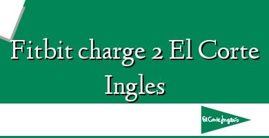 Comprar  &#160Fitbit charge 2 El Corte Ingles