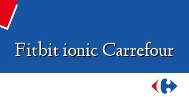 Comprar  &#160Fitbit ionic Carrefour
