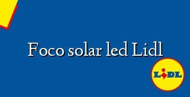 Comprar &#160Foco solar led Lidl