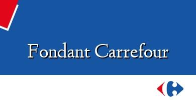 Comprar  &#160Fondant Carrefour