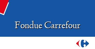 Comprar  &#160Fondue Carrefour