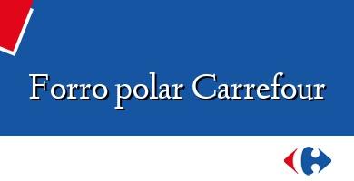 Comprar &#160Forro polar Carrefour