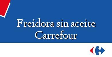 Comprar &#160Freidora sin aceite Carrefour