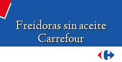 Comprar  &#160Freidoras sin aceite Carrefour