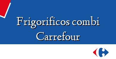 Comprar  &#160Frigorificos combi Carrefour
